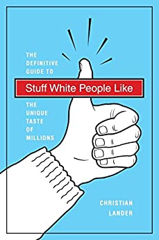 Stuff White People Like: A Definitive Guide to the Unique Taste of Millions by [Lander, Christian]