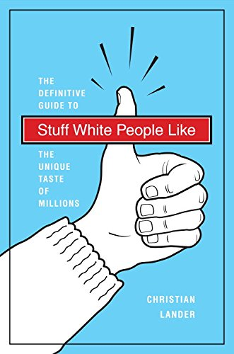 Stuff White People Like: A Definitive Guide to the Unique Taste of Millions cover