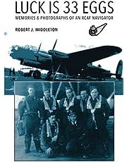 LUCK IS 33 EGGS: MEMORIES & PHOTOGRAPHS OF AN RCAF NAVIGATOR