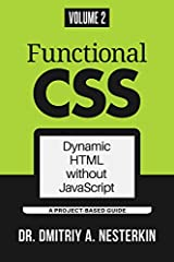 "The goal of the ""Functional CSS"" series of books is to cover the entirety of HTML and CSS by building mini-applications that accomplish tasks commonly handled by JavaScript programs.  Web applications are integrations of many complemen..."