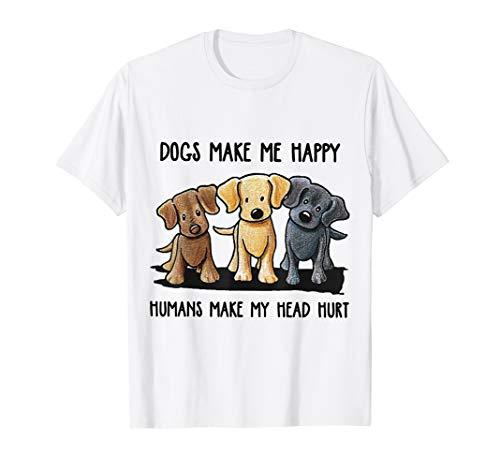 Dogs Makes Me Happy Humans Make My Head Hurt Shirt ()