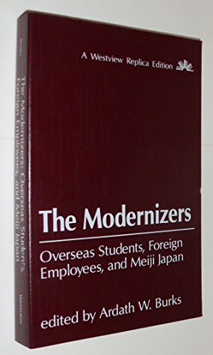 The Modernizers: Overseas Students, Foreign Employees, And Meiji Japan (A Westview replica edition)