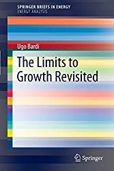 The Limits To Growth Revisited (Springerbriefs In Energy / Energy Analysis)