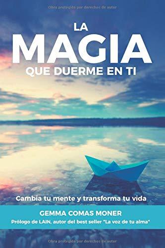 La Magia que duerme en ti: Cambia tu mente y transforma tu vida por Comas Moner, Gemma