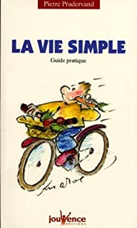 La vie simple : guide pratique, Pradervand, Pierre