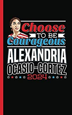 "Ocasio Cortez Politician Quote Journal - Choose to Be Courageous Notebook: Feminist Democrat, Latina Activist DIY Writing Diary Planner Note Book - ... Sheets, Small 5x8"" (Register and Vote Vol 1)"