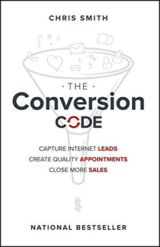 The Conversion Code: Capture Internet Leads, Create Quality Appointments, Close More Sales [Chris Smith] (Tapa Dura)