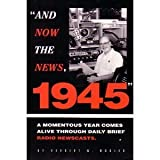And Now the News, 1945, Herbert W. Hobler, 0964393506