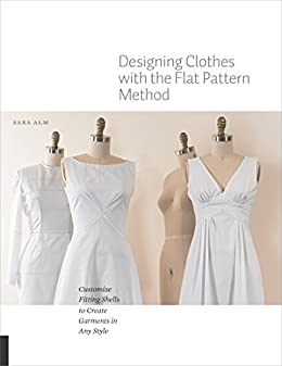 Designing clothes with the flat pattern method kindle edition by designing clothes with the flat pattern method by alm sara fandeluxe Images