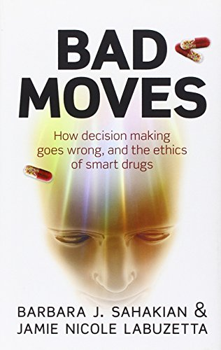 (Bad Moves: How decision making goes wrong, and the ethics of smart drugs)