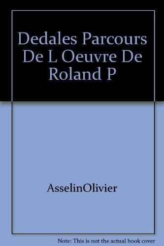 Dedales Parcours De L Oeuvre De Roland P