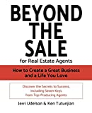 Beyond the Sale-For Real Estate Agents: How to Create a Great Business and a Life You Love