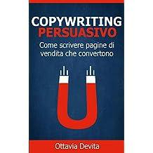 Copywriting Persuasivo: Come scrivere pagine di vendita che convertono (Italian Edition)