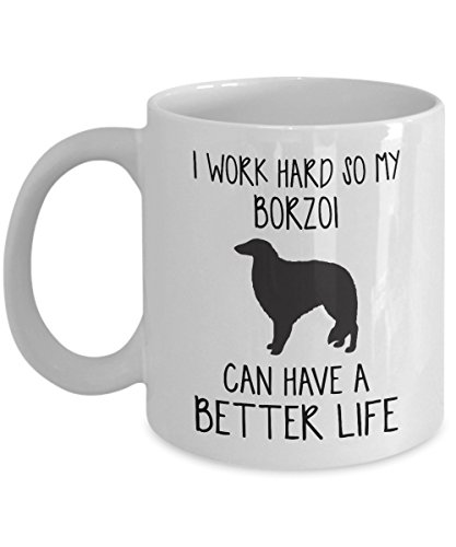 Borzoi Mug - I Work Hard So Can Have A Better Life - Funny Novelty Ceramic Coffee & Tea Cup Cool Gifts For Men Or Women With Gift Box