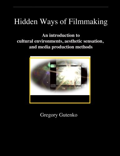 Hidden Ways of Filmmaking: An introduction to cultural environment, aesthetic sensation, and media production methods.