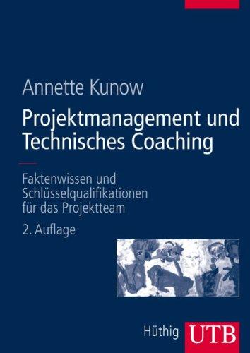 Projektmanagement und Technisches Coaching: Faktenwissen und Schlüsselqualifikationen für das Projektteam (Uni-Taschenbücher L)