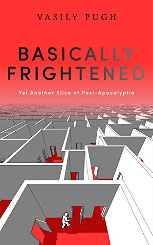 Book: Basically Frightened - Yet Another Slice of Post-Apocalyptia by Vasily Pugh
