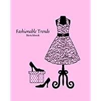Fashionable Trends: Sketchbook with templates for designing, styling and tailoring for women and girls.