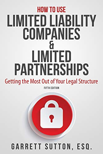 How to Use Limited Liability Companies & Limited Partnerships: Getting the Most Out of Your Legal Structure (Best Way To Protect Assets)