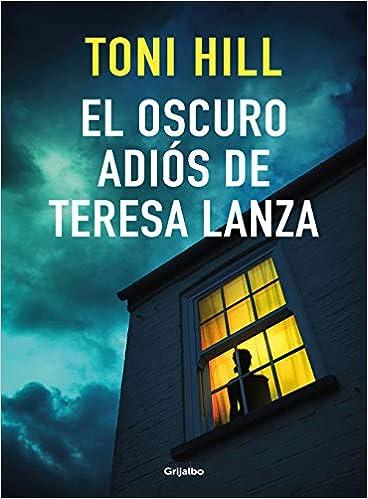El oscuro adiós de Teresa Lanza de Toni Hill