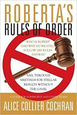 Book Roberta's Rules of Order : Sail Through Meetings for Stellar Results Without the Gavel: A Guide for Nonprofits and Other Teams (Paperback)--by Alice Collier Cochran [2004 Edition]