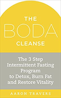The Boda Cleanse: The 3-Step Intermittent Fasting Program to Detox, Burn Fat and Restore Vitality by [Travers, Aaron]