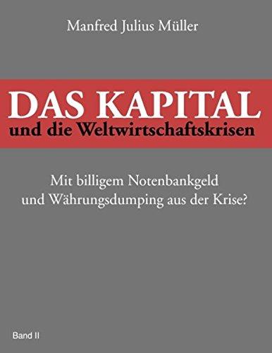 Das Kapital und die Weltwirtschaftskrisen: Mit billigem Notenbankgeld und Währungsdumping aus der Krise?