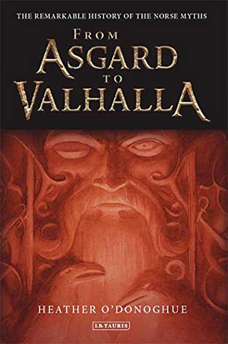 From Asgard to Valhalla: The Remarkable History of the Norse Myths from I B Tauris Company