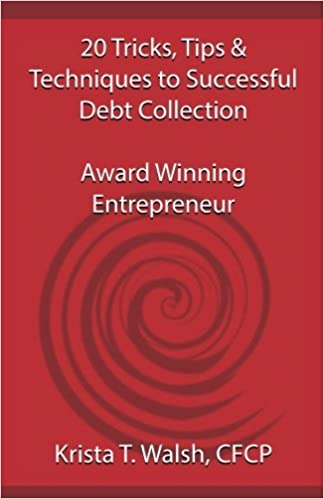20 Tricks, Tips & Techniques on Successful Debt Collection: Award Winning Entrep by Krista T. Walsh CFCP (2016-08-04)