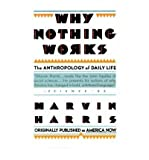 Why Nothing Works : The Anthropology of Daily Life, Harris, Marvin, 0671457012