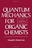 Quantum Mechanics for Organic Chemists, Zimmerman, Howard E., 012781650X