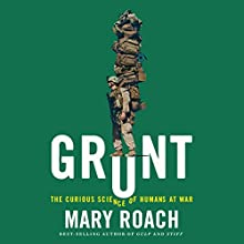 Grunt: The Curious Science of Humans at War Audiobook by Mary Roach Narrated by Abby Elvidge