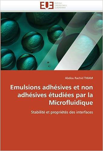 Emulsions adhésives et non adhésives étudiées par la Microfluidique: Stabilité et propriétés des interfaces (Omn.Univ.Europ.)