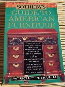 Sotheby\'s Guide to American Furniture: Patricia P. Petraglia ...