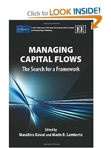 Managing Capital Flows: The Search for a Framework Masahiro Kawai and Mario B. Lambert