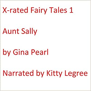 X-rated Fairy Tales 1: Aunt Sally Audiobook