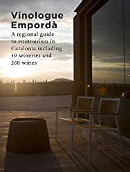 Vinologue Emporda: A Regional Guide to Enotourism in Catalonia Including 59 Wineries and 260 Wines