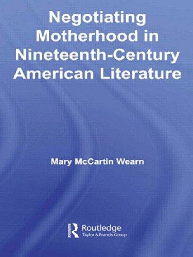 Negotiating Motherhood in Nineteenth-Century American Literature (Studies in American Popular History and Culture)