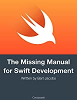 The Missing Manual for Swift Development Front Cover