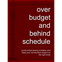 Over Budget and Behind Schedule (Essential Construction Book 6)