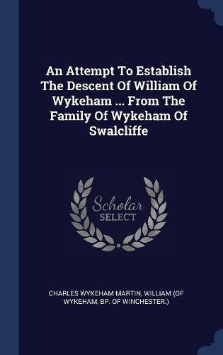 Download An Attempt To Establish The Descent Of William Of Wykeham From The Family Of Wykeham Of Swalcliffe ebook