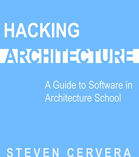 (Hacking Architecture: A Guide to Software in Architecture School)