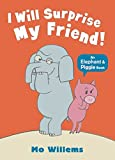 I Will Surprise My Friend! (Elephant and Piggie) by Mo Willems (2012-05-01)