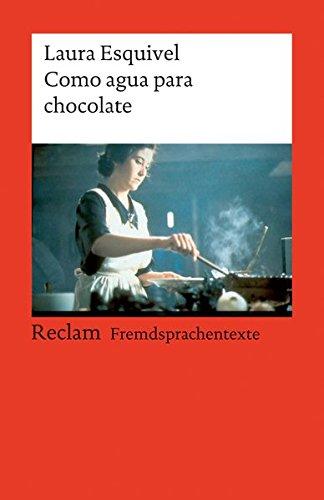 Como agua para chocolate: Novela de entregas mensuales, con recetas, amores y remedios caseros. Spanischer Text mit deutschen Worterklärungen. B2 (GER) (Reclams Universal-Bibliothek)