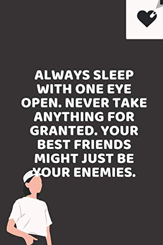 Always sleep with one eye open. Never take anything for granted. Your best friends might just be your enemies.: College Notebook Ruled Paper | Small ... and Isometric | Size A5 6x9 | Gift for Women
