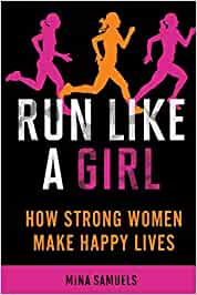 Run Like a Girl: How Strong Women Make Happy Lives: Amazon ...