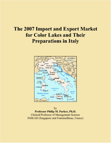 The 2007 Import and Export Market for Color Lakes and Their Preparations in Italy PDF