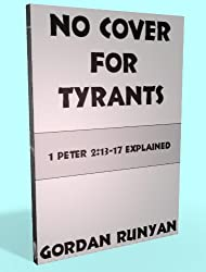 No Cover for Tyrants: 1 Peter 2:13-17 Explained