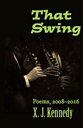 That Swing: Poems, 2008–2016 (Johns Hopkins: Poetry and - X Kennedy