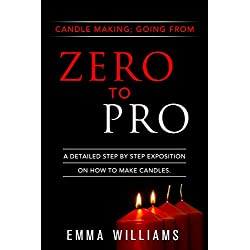 candle making; going from zero to pro.: a detailed